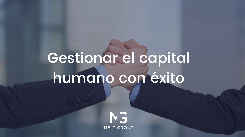 Gestionar el capital humano con éxito